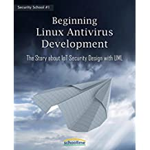 Beginning Linux Antivirus Development: The Story about IoT Security Design with UML (English Edition)