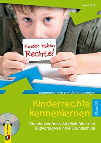 Kinderrechte kennenlernen – Klasse 3/4: Stundenverläufe, Arbeitsblätter und Bildvorlagen für die Grundschule (Unterrichtsreihe zum Sofort-Loslegen)