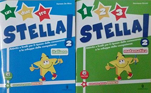 UN DUE TRE STELLA! 2 Italiano + 1 2 3 STELLA! 2 Matematica + QUADERNO Per la Scuola primaria