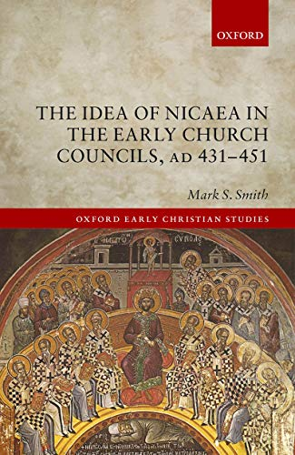 The Idea of Nicaea in the Early Church Councils, AD 431-451 (Oxford Early Christian Studies) (English Edition)