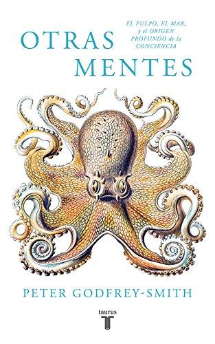 Otras mentes. El pulpo, el mar y los orígenes profundos de la consciencia (Pensamiento) por Peter Godfrey-Smith