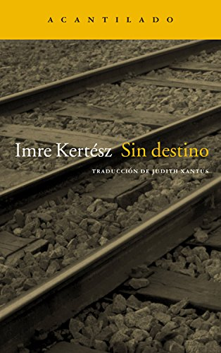 Sin destino (Narrativa del Acantilado nº 4) por Imre Kertész