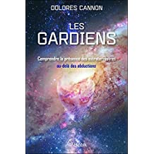 Les gardiens - Comprendre la présence des extraterrestres au-delà des abductions