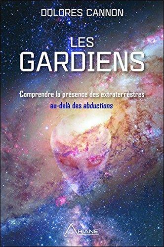 Les gardiens - Comprendre la présence des extraterrestres au-delà des abductions par Dolores Cannon