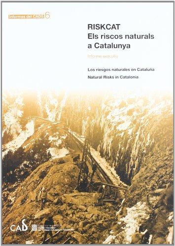 RiskCat. Els riscos naturals a Catalunya. Informe executiu/Los riesgos naturales en Cataluña/Natural Risks in Catalonia (Informes del CADS) por Joan Manuel Vilaplana (dir.)