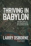 Thriving in Babylon: Why Hope, Humility, and Wisdom Matter in a Godless Culture by Larry Osborne (2015-04-01)