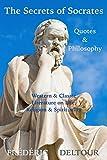 The Secrets of Socrates Quotes & Philosophy: Western & Classic Literature on Life, Religion & Spirituality (Buddhism, Religion & Spirituality, Literature & Fiction, Philosophy, Classics & Zen Book 1)