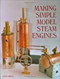 Making Simple Model Steam Engines by Stan Bray (2005-12-01)