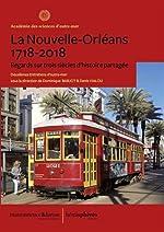 La Nouvelle-Orléans, 1718-2018 - Regards sur trois siècles d'histoire de Académie des Sciences d'Outre-Mer