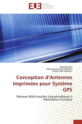 Conception d'Antennes Imprimées pour Système GPS: Réseaux Multi-couches Log-périodiques à Polarisation Circulaire (Omn.Univ.Europ.)
