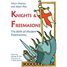 Knights & Freemasons: The Birth of Modern Freemasonry