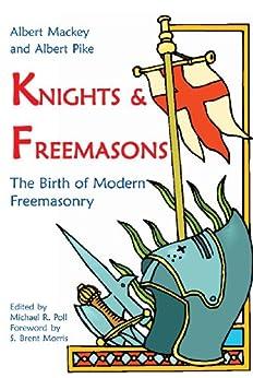 Knights & Freemasons: The Birth of Modern Freemasonry (English Edition) von [Mackey, Albert, Albert Pike]