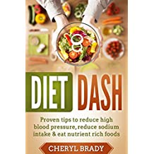 Diet Dash: Proven Tips To Reduce High Blood Pressure, Reduce Sodium Intake & Eat Nutrient Rich Foods (English Edition)