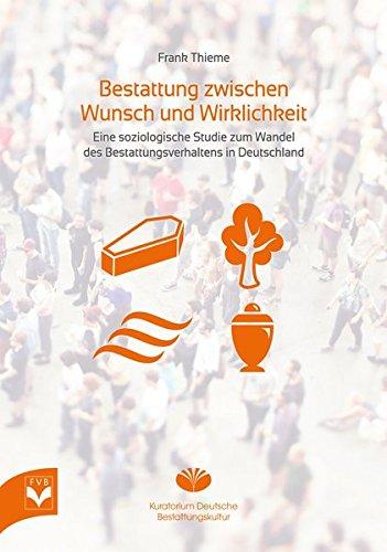 Preisvergleich Produktbild Bestattung zwischen Wunsch und Wirklichkeit: Eine soziologische Studie zum Wandel des Bestattungsverhaltens in Deutschland