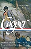 James Fenimore Cooper: Two Novels of the American Revolution (LOA #312): The Spy: A Tale of the Neutral Ground / Lionel Lincoln; or, The Leaguer of Boston