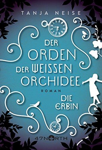 Die Erbin (Der Orden der weißen Orchidee 1) (German Edition) por Tanja Neise