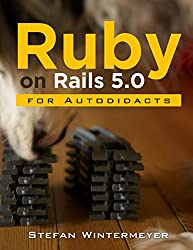 Ruby on Rails 5.0 for Autodidacts: Learn Ruby 2.3 and Rails 5.0 (English Edition)