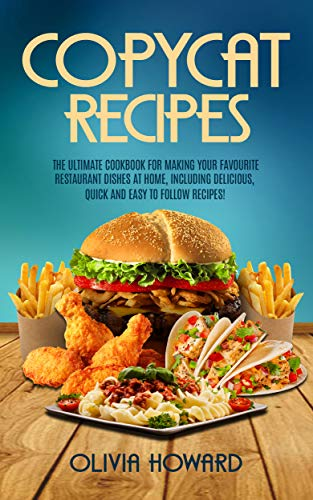 Copycat Recipes: The Ultimate Cookbook for Making Your Favourite Restaurant Dishes at Home, Including Delicious, Quick and Easy to Follow Recipes! (English Edition) Olive Garden Restaurant