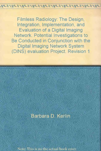 Filmless Radiology: The Design, Integration, Implementation, and Evaluation of a Digital Imaging Network. Potential Investigations to Be Conducted in Conjunction with the Digital Imaging Network System (DINS) evaluation Project. Revision 1