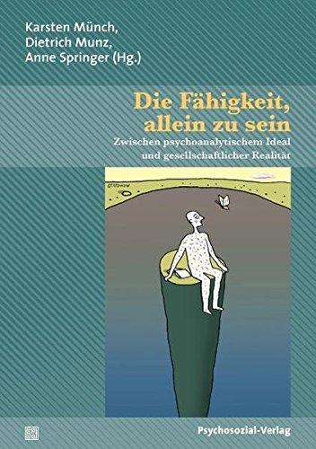 Die Fähigkeit, allein zu sein: Zwischen psychoanalytischem Ideal und gesellschaftlicher Realität. Eine Publikation der DGPT (Bibliothek der Psychoanalyse)