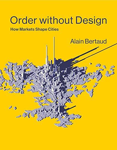 Order without Design: How Markets Shape Cities (The MIT Press) por Alain Bertaud