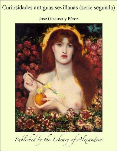 Curiosidades antiguas sevillanas (serie segunda) por José Gestoso y Pérez