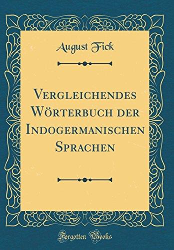 Vergleichendes Wörterbuch der Indogermanischen Sprachen (Classic Reprint)