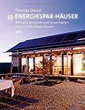 33 Energiespar-Häuser: Aktuelle Beispiele und neue Fakten zum nachhaltigen Bauen - Thomas Drexel