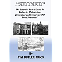 """STONED""  : The Essential Pocket Guide to Living In, Maintaining, Renovating and Conserving Old Stone Properties"