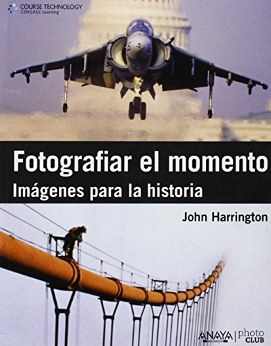 Descargar Libro Fotografiar el momento. Imagenes para la historia (Photoclub) de John Harrington