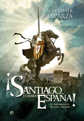 ¡Santiago y cierra, España! (Historia Divulgativa nº 3) por José Javier Esparza