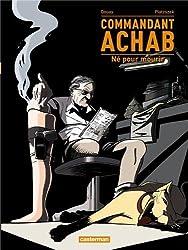 Commandant Achab, Tome 1 : Né pour mourir