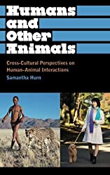 Humans and Other Animals: Cross-Cultural Perspectives on Human-Animal Interactions (Anthropology, Culture and Society) by Samantha Hurn (2012-04-04)