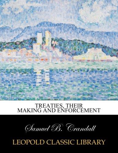 Treaties, their making and enforcement por Samuel B. Crandall