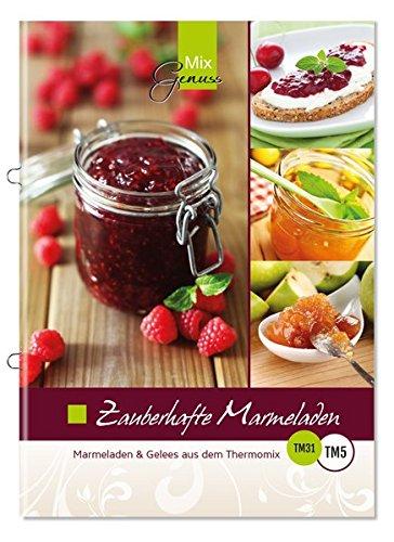 Zauberhafte Marmeladen: Marmeladen und Gelees aus dem Thermomix