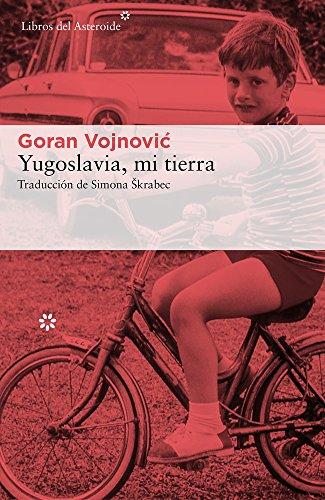 Yugoslavia, mi tierra por From Libros Del Asteroide S.L.U.