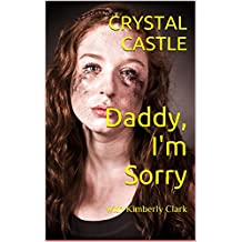 Daddy, I'm Sorry: with Kimberly Clark (Child Abuse)