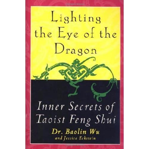 Lighting the Eye of the Dragon: Inner Secrets of Taoist Feng Shui by Baolin Wu (2000-04-05)