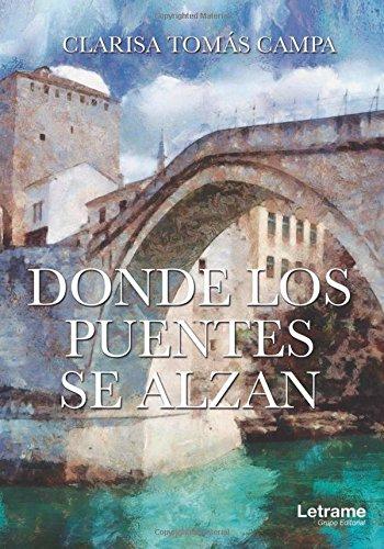 Donde los puentes se alzan por Clarisa Tomás Campa