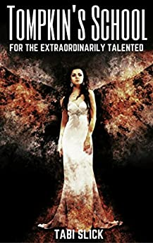 Tompkin's School: For The Extraordinarily Talented (Tompkin's School Trilogy Book 1) by [Slick, Tabi]