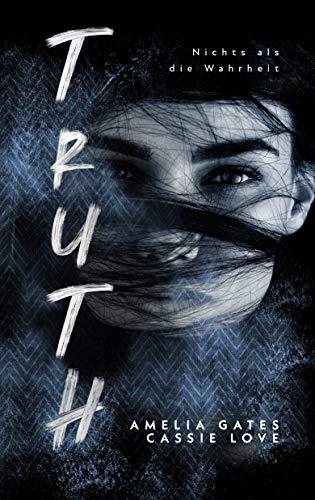 Truth: Nichts als die Wahrheit - Liebesroman von [Gates, Amelia, Love, Cassie]