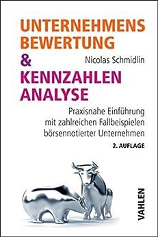 Unternehmensbewertung & Kennzahlenanalyse: Praxisnahe Einführung mit zahlreichen Fallbeispielen börsennotierter Unternehmen von [Schmidlin, Nicolas]