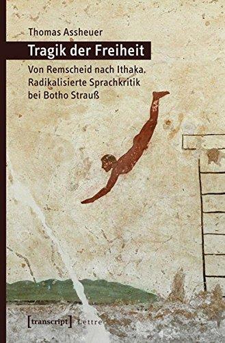 Tragik der Freiheit: Von Remscheid nach Ithaka. Radikalisierte Sprachkritik bei Botho Strauß (Lettre)