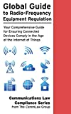 Global Guide to Radio-Frequency (RF) Equipment Regulation:  Your Comprehensive Guide for Ensuring Connected Devices Comply in the Age of the Internet of Things (IoT) (English Edition)