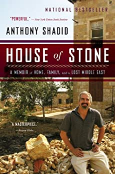 House of Stone: A Memoir of Home, Family, and a Lost Middle East par [Shadid, Anthony]