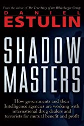 Shadow Masters: An International Network of Governments and Secret-Service Agencies Working Together with Drugs Dealers and Terrorists for Mutual Benefit and Profit by Daniel Estulin (2010-08-02)