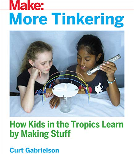 More Tinkering: How Kids in the Tropics Learn by Making Stuff
