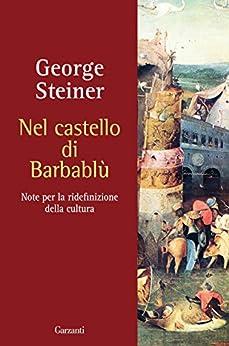 Nel castello di Barbablù: Note per la ridefinizione della cultura. Conferenze in memoria di T.S. Eliot 1970 di [Steiner, George]
