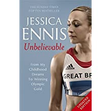 Jessica Ennis: Unbelievable: From my Childhood Dreams to Winning Olympic Gold by Jessica Ennis (2013-08-20)