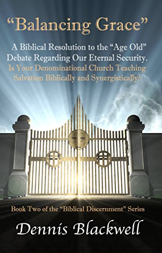 "Balancing Grace: A Biblical Resolution to the ""Age Old"" Debate Regarding Our Eternal Security. (Biblical Discernment Book 2) (English Edition)"